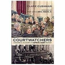 Courtwatchers: Eyewitness Accounts in Supreme Court History by Cushman, Clare