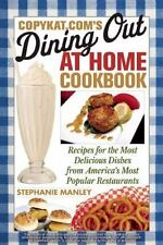 CopyKat.com's Dining Out at Home Cookbook: Recipes for the Most Delicious Dishes