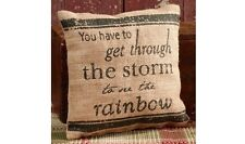 "HAVE TO GET THROUGH STORM FOR RAINBOW Primitive Small Burlap Pillow - 8"" x 8"""