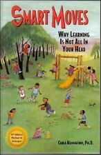 Smart Moves : Why Learning Is Not All in Your Head by Carla Hannaford (2007,...