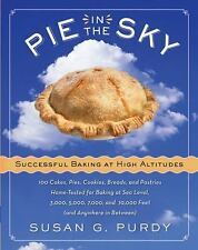 Pie in the Sky : Successful Baking at High Altitudes - 100 Cakes, Pies, Cookies,