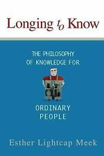Longing to Know : The Philosophy of Knowledge for Ordinary People by Esther...