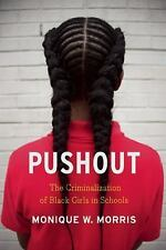 Pushout : The Criminalization of Black Girls in Schools by Monique W. Morris...