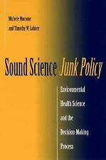 Sound Science, Junk Policy: Environmental Health Science and the Decision-Maki..