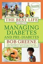 The Best Life Guide to Managing Diabetes and Pre-Diabetes by Bob Greene, John...
