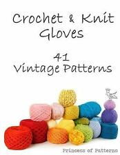 Crochet and Knit Gloves : 41 Vintage Patterns by Princess of Princess of...