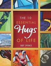 The 10 Essential Hugs of Life by Roy Spence (2013, Hardcover)