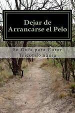 Dejar de Arrancarse el Pelo: Su Guia para Curar Tricotilomania by Amy Foxwell...