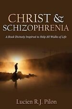 Christ and Schizophrenia : A Book Divinely Inspired to Help All Walks of Life...