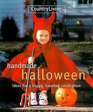 Handmade Halloween : Ideas for a Happy, Haunted Celebration by Country Living Ed