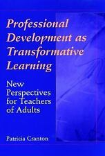 Professional Development as Transformative Learning: New Perspectives for Teach