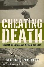 Cheating Death : Combat Air Rescues in Vietnam and Laos by George J. Marrett...