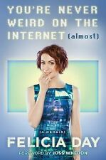 Felicia Day~YOU'RE NEVER WEIRD ON THE INTERNET (ALMOST)~SIGNED 1ST(3RD)/DJ~NICE