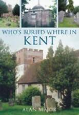 Who's Buried Where in Kent, Major, Alan, Good, Paperback