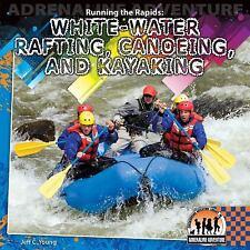 Running the Rapids: White-Water Rafting, Canoeing, and Kayaking (Adrenaline Adve