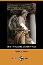 The Principles of Aesthetics by DeWitt H. Parker (2007, Paperback)