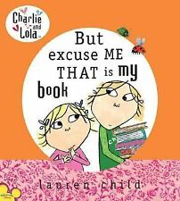 Charlie and Lola: But Excuse Me That Is My Book by Lauren Child (2006,...