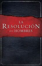 La Resolución para Hombres by Alex Kendrick, Stephen Kendrick and Randy...