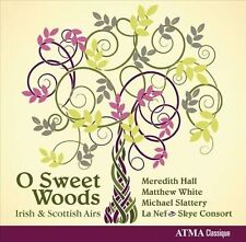 O Sweet Woods: Irish and Scottish Airs (CD, Feb-2013, ATMA Classique)