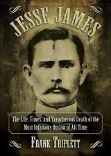 Jesse James: The Life, Times, and Treacherous Death of the Most Infamous Outlaw