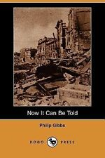 Now It Can Be Told by Philip Gibbs (2007, Paperback)