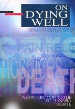 On Dying Well: A Contribution to the Euthanasia Debate by Church of England...