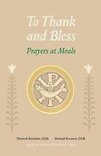 To Thank and Bless : Prayers at Meals by Michael Kwatera and Dietrich...