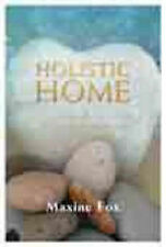 Holistic Home: The Home-makers Guide to Health and Happiness Maxine Fox Very Goo