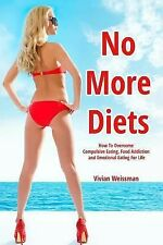 No More Diets!: How to Overcome Compulsive Eating, Food Addiction : (Eating...