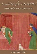 In and Out of the Marital Bed: Seeing Sex in Renaissance Europe by Diane...