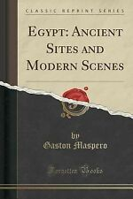 Egypt : Ancient Sites and Modern Scenes (Classic Reprint) by Gaston C....