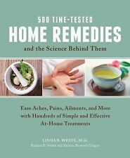 500 Time-Tested Home Remedies and the Science Behind Them : Ease Aches,...