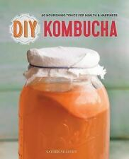 DIY Kombucha : 60 Nourishing Tonics for Health and Happiness by Katherine...
