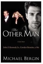 The Other Man: John F. Kennedy Jr., Carolyn Bessette, and Me