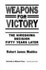 Weapons for Victory: The Hiroshima Decision Fifty Years Later-ExLibrary