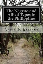 The Negrito and Allied Types in the Philippines by David P. Barrows (2014,...