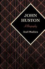 John Huston : A Biography by Axel Madsen (2015, Paperback)