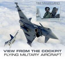 View from the Cockpit: Flying Military Aircraft, McLelland, Tim, New Books