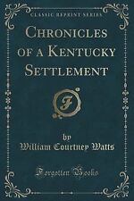 Chronicles of a Kentucky Settlement (Classic Reprint) by William Courtney...