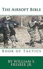 The Airsoft Bible: Book of Tactics by William S Frisbee (Paperback /...
