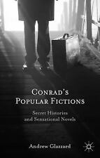 Conrad's Popular Fictions : Secret Histories and Sensational Novels by Andrew...