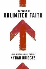 The Power of Unlimited Faith : Living in the Miraculous Everyday by Kynan...