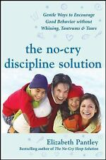 The No-Cry Discipline Solution: Gentle Ways to Encourage Good Behavior Without W
