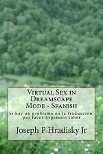 Virtual Sex in Dreamscape Mode - Spanish by Joseph Hradisky (2013, Paperback)