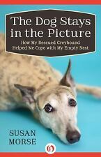 The Dog Stays in the Picture: How My Rescued Greyhound Helped Me Cope with My Em
