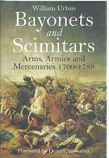 Bayonets and Scimitars: Arms, Armies and Mercenaries 1700-1789 - William Urban
