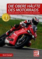 BERNT SPIEGEL: DIE OBERE HÄLFTE DES MOTORRADS - ÜBER DIE EINHEIT VON FAHRER UND