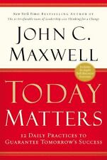 Today Matters: 12 Daily Practices to Guarantee Tomorrows Success (Maxwell, John