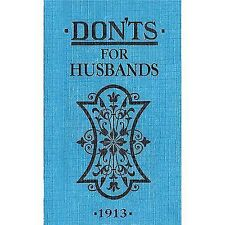 Don'ts: Don'ts for Husbands 1913 by Blanche Ebbutt (2009, Hardcover)