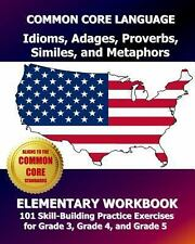 COMMON CORE LANGUAGE Idioms, Adages, Proverbs, Similes, and Metaphors...